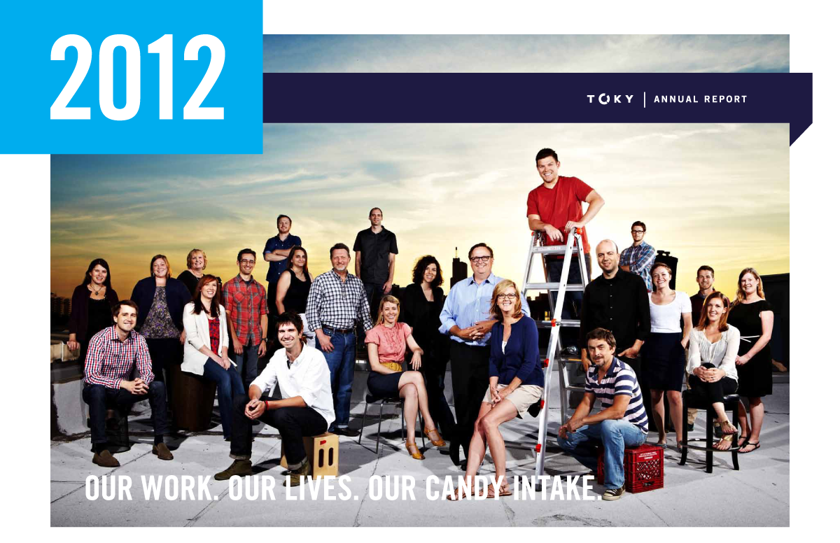 2012 Toky Annual Report. Our Work. Our Lives. Our Candy Intake.