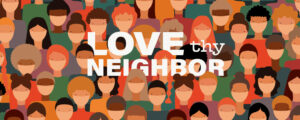 "Illustration with people wearing masks and text, ""Love Thy Neighbor"""