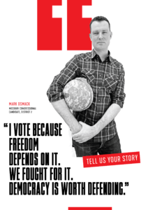 "Mark Osmack: ""I vote because freedom depends on it. We fought for it. Democracy is worth defending."""